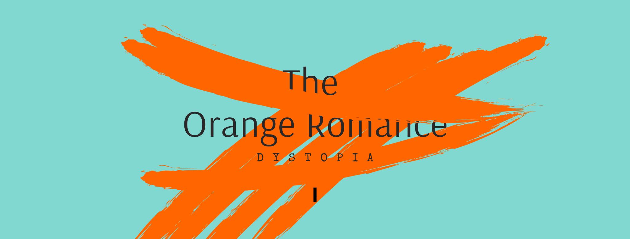 The Orange Romance: Dystopia